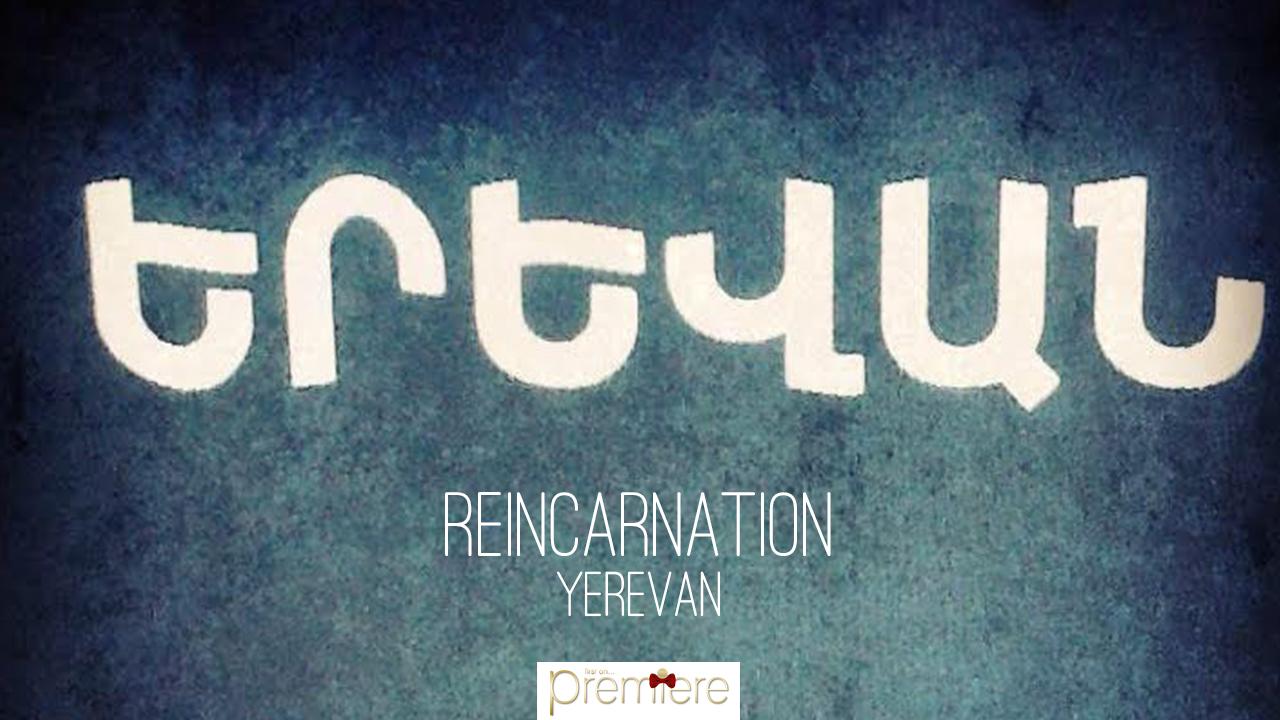 REINCARNATION – Yerevan
