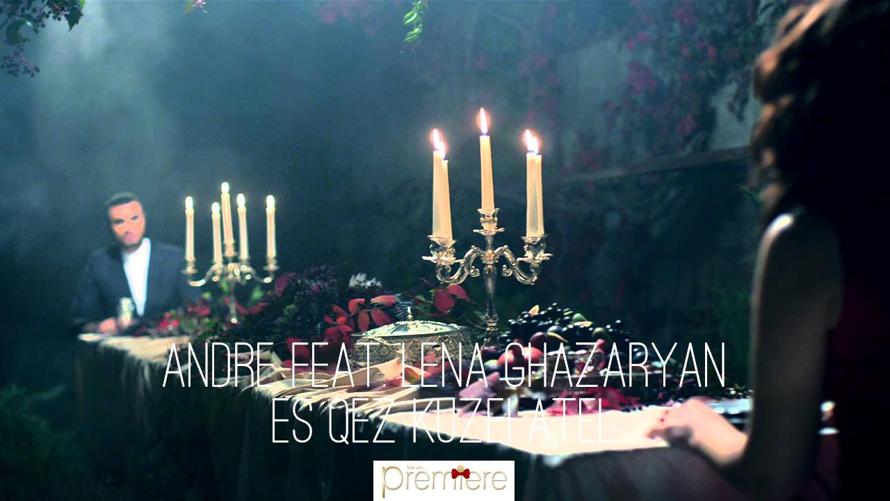 Andre feat. Lena Ghazaryan – Es Qez Kuzei Atel (2)