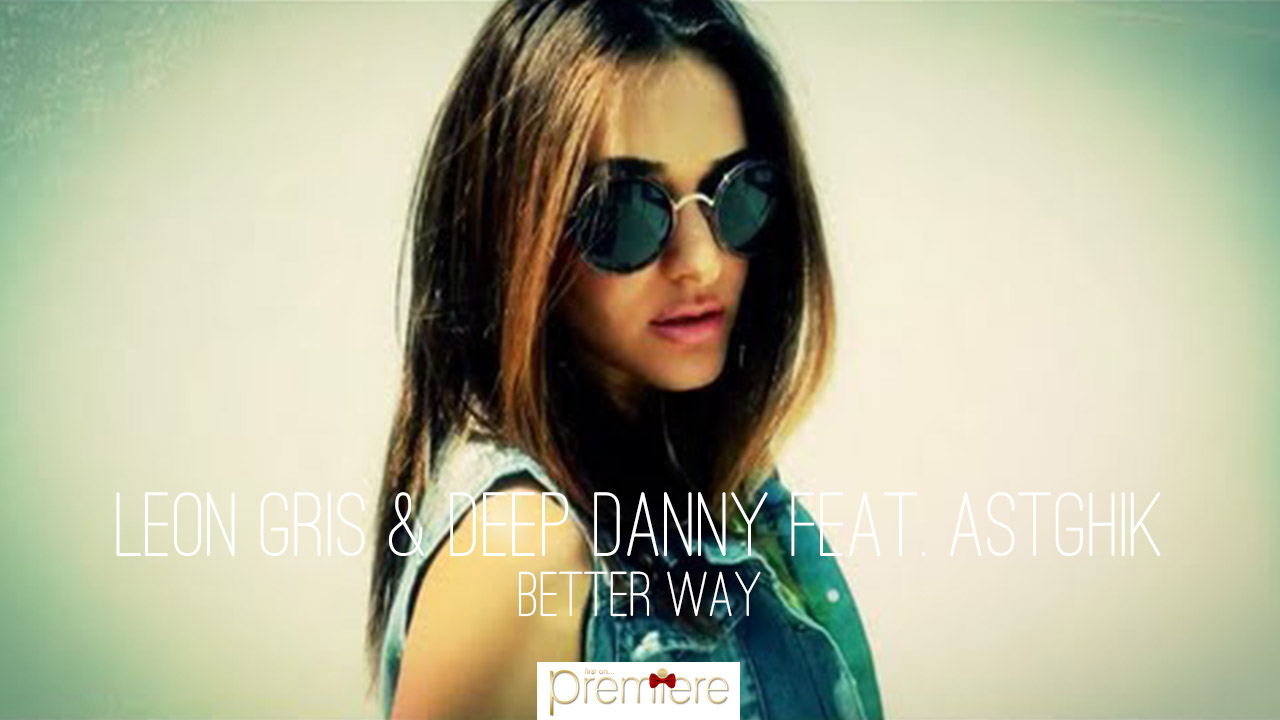 Leon Gris & Deep Danny Feat. Astghik Safaryan – Better Way