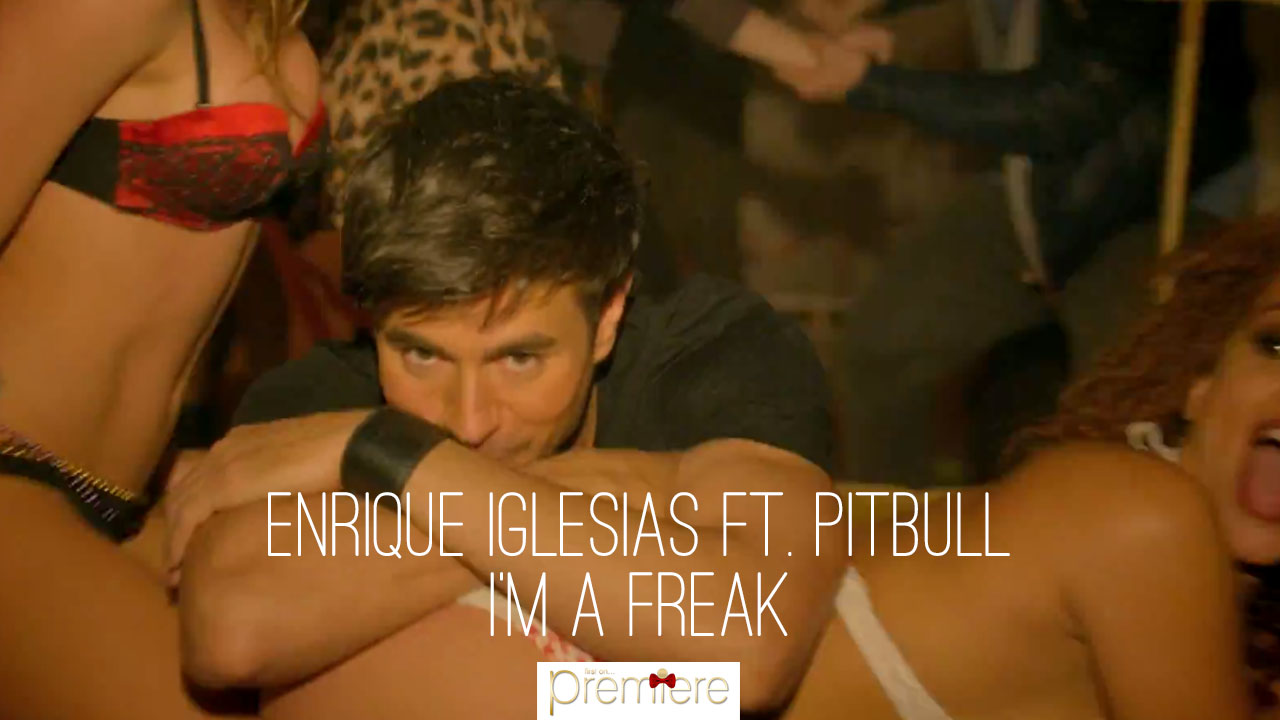 Enrique Iglesias ft. Pitbull – I'm A Freak