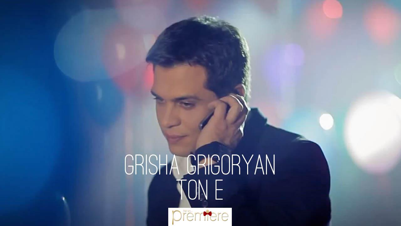 Grisha Grigoryan – Ton e