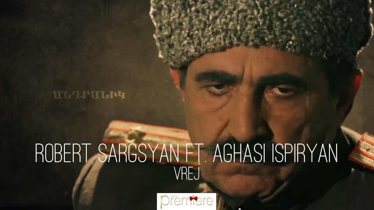 Robert Sargsyan ft. Aghasi Ispiryan – Vrej