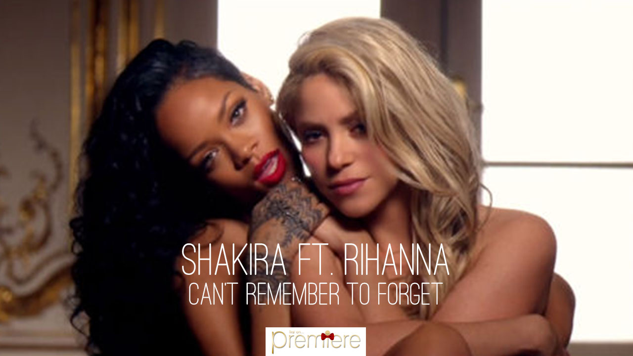 Shakira ft. Rihanna – Can't Remember to Forget