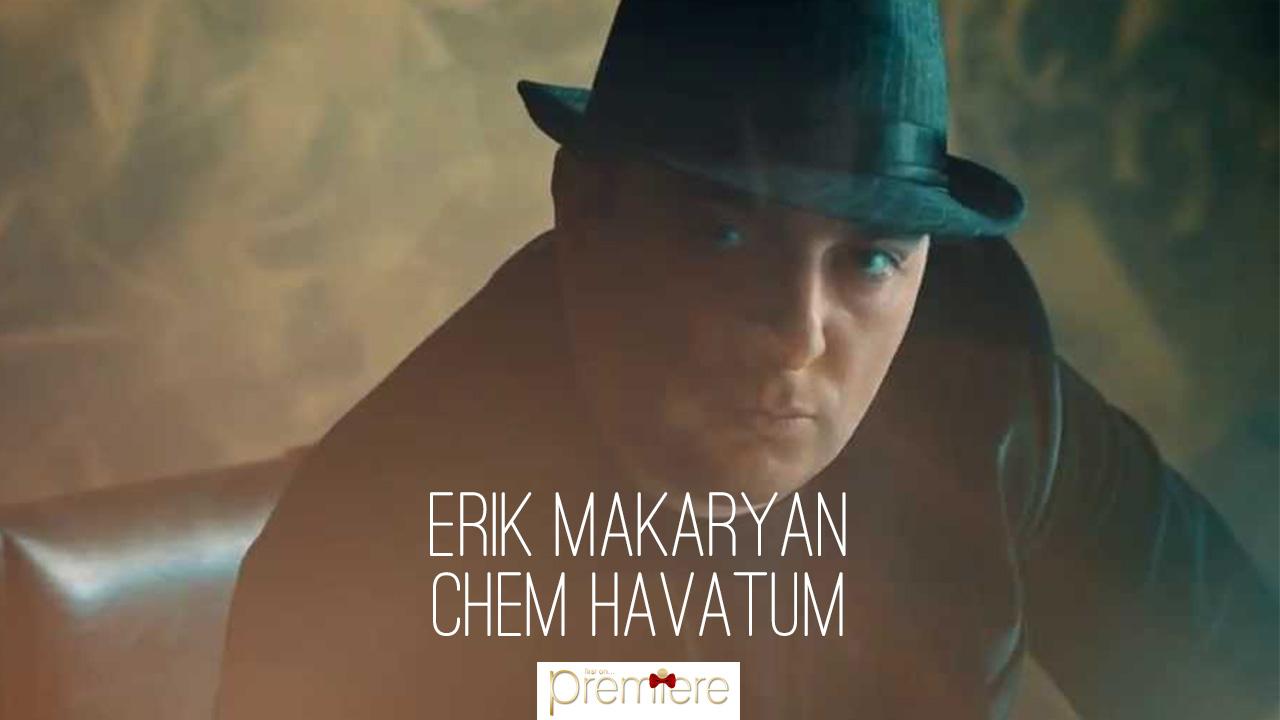 Erik Makaryan – Chem Havatum