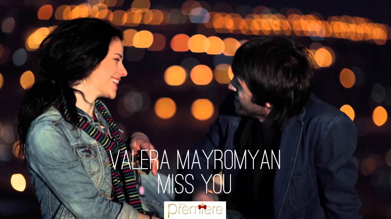 Valera Mayromyan – Miss You