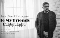 Ara Martirosyan – To My Friends