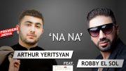 Arthur Yeritsyan ft. Robby El Sol – Na Na