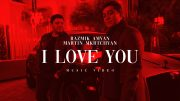 Razmik Amyan & Martin Mkrtchyan – I Love You