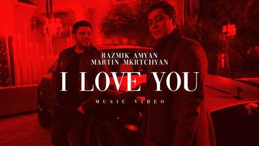 Razmik Amyan & Martin Mkrtchyan - I Love You